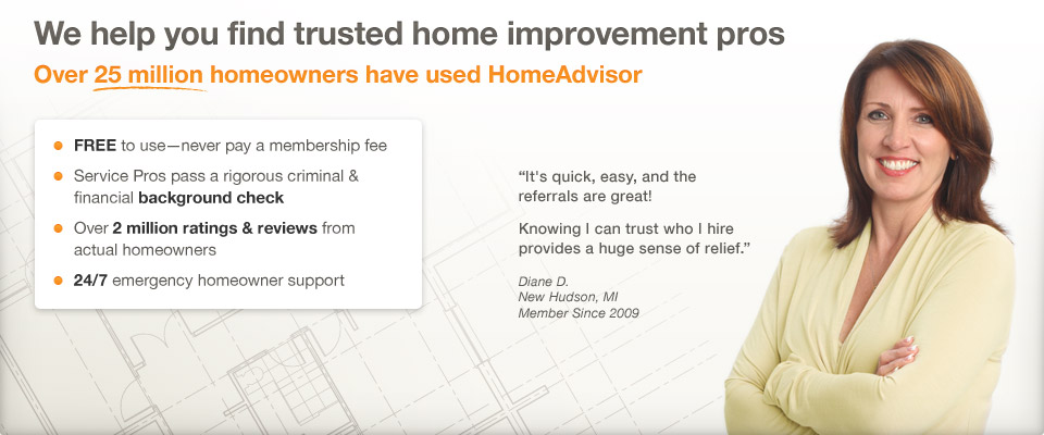 We help you find trusted home improvement pros. Over 25 million homeowners have used HomeAdvisor.