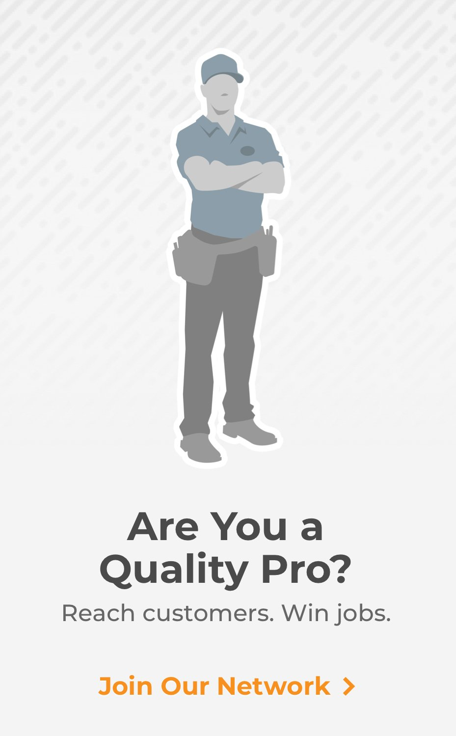 Are You a Quality Pro? Reach customers. Win Jobs. | Join Our Network >