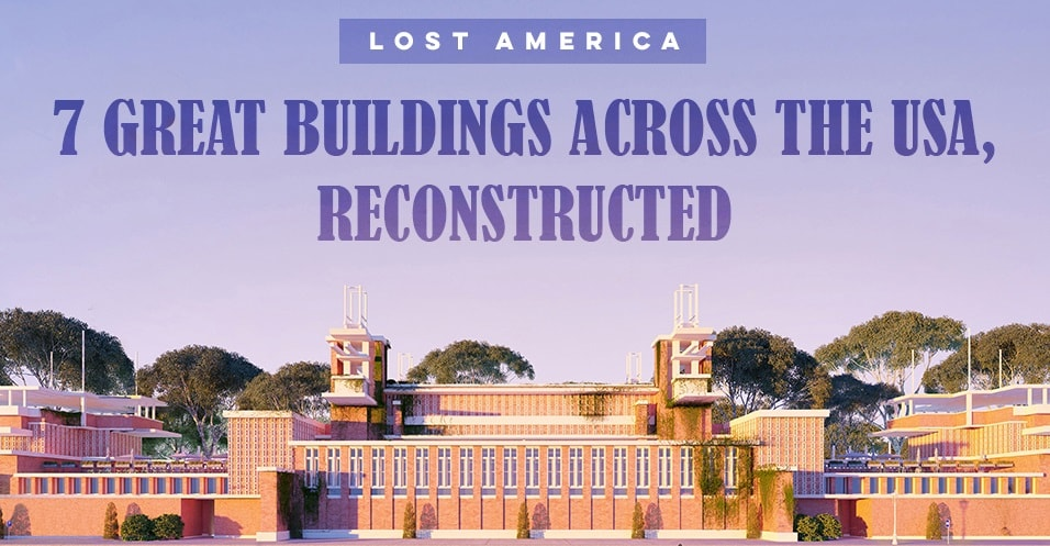 lost america. the reconstruction of buildings of the past