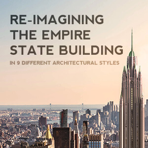 Re Imagining The Empire State Building In 9 Different Architectural