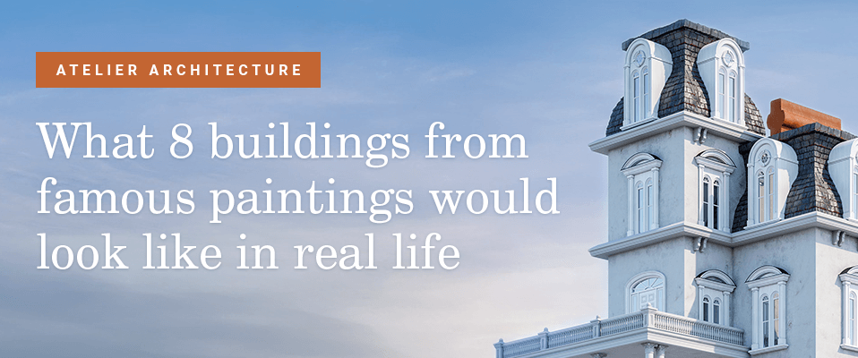 What 8 buildings from famous paintings would look like in real life