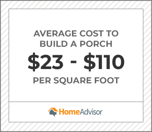 the average cost to build a porch is $23-$110 per square foot.