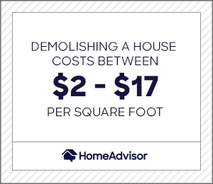 demolishing a house costs between $2 and $17 per square foot