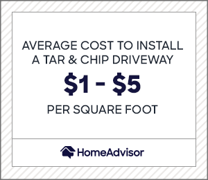 the average cost to install a tar and chip a driveway is $1 to $5 per square foot.