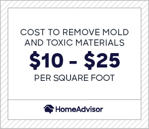 the cost to remove mold and toxic materials is $10 to $25 per square foot.